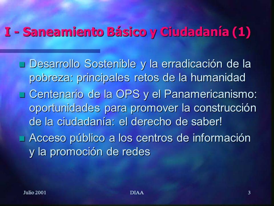 Julio 2001DIAA3 I - Saneamiento Básico y Ciudadanía (1) n Desarrollo Sostenible y la erradicación de la pobreza: principales retos de la humanidad n C