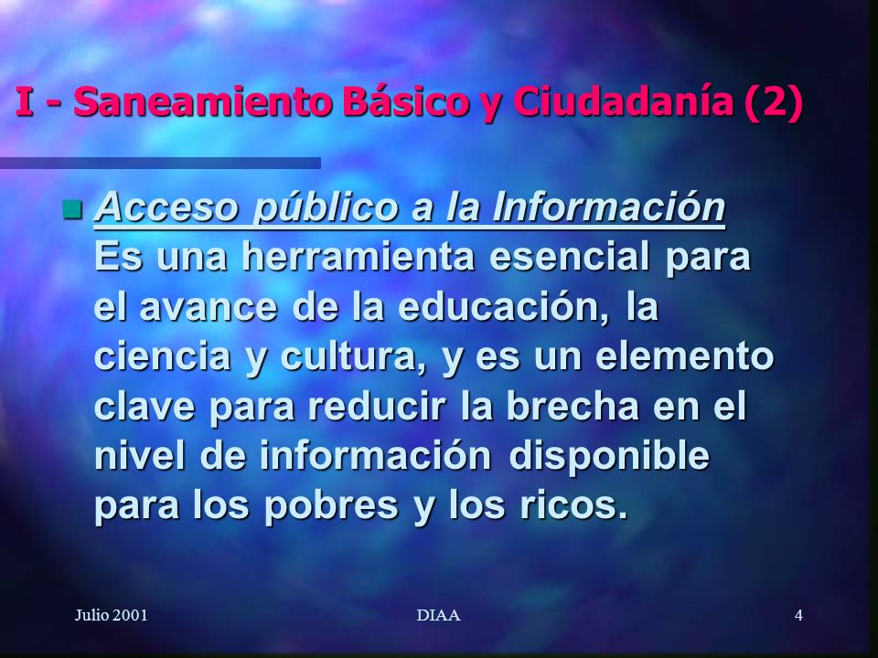 Julio 2001DIAA5 Conceptos Claves para el Nuevo Siglo: n Desarrollo sostenible n Erradicación de la pobreza n Enfoque comunitario y acceso directo a la información n Cooperación regional (Panamericanismo) y contrapartes globales.