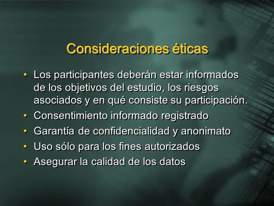 Consideraciones éticas Los participantes deberán estar informados de los objetivos del estudio, los riesgos asociados y en qué consiste su participaci