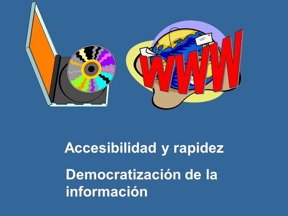 Democratización de la información Accesibilidad y rapidez