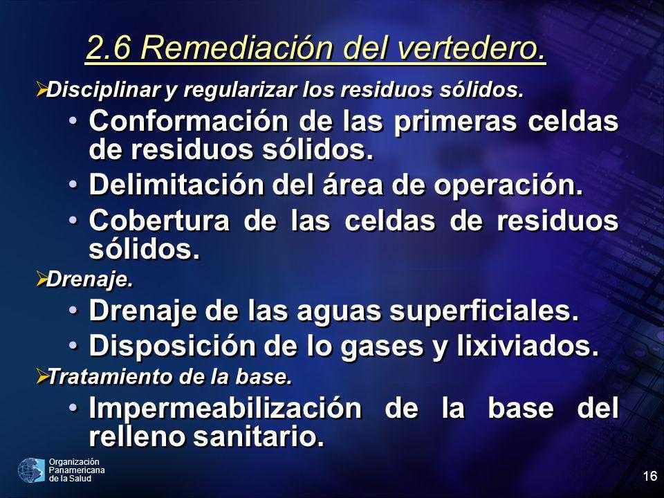 Organización Panamericana de la Salud 16 2.6 Remediación del vertedero. Disciplinar y regularizar los residuos sólidos. Conformación de las primeras c