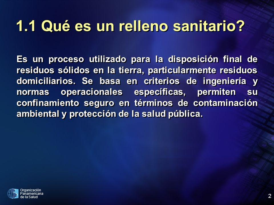 Organización Panamericana de la Salud 2 1.1 Qué es un relleno sanitario? Es un proceso utilizado para la disposición final de residuos sólidos en la t