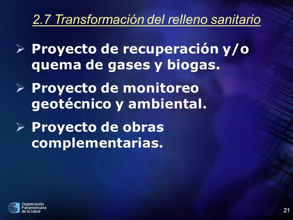 Organización Panamericana de la Salud 21 2.7 Transformación del relleno sanitario Proyecto de recuperación y/o quema de gases y biogas. Proyecto de mo