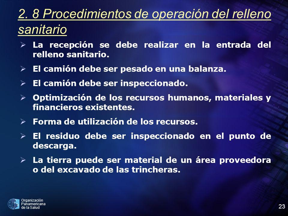 Organización Panamericana de la Salud 23 2. 8 Procedimientos de operación del relleno sanitario La recepción se debe realizar en la entrada del rellen