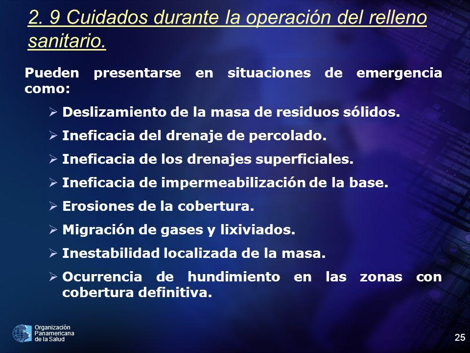 Organización Panamericana de la Salud 25 2. 9 Cuidados durante la operación del relleno sanitario. Pueden presentarse en situaciones de emergencia com