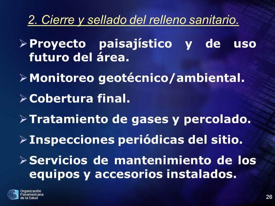 Organización Panamericana de la Salud 26 2. Cierre y sellado del relleno sanitario. Proyecto paisajístico y de uso futuro del área. Monitoreo geotécni