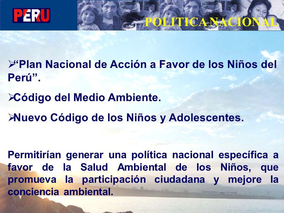 Plan Nacional de Acción a Favor de los Niños del Perú. Código del Medio Ambiente. Nuevo Código de los Niños y Adolescentes. Permitirían generar una po