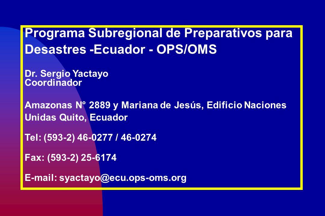 Programa Subregional de Preparativos para Desastres -Ecuador - OPS/OMS Dr. Sergio Yactayo Coordinador Amazonas N° 2889 y Mariana de Jesús, Edificio Na