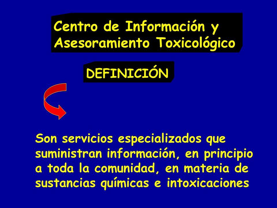 DEFINICIÓN Centro de Información y Asesoramiento Toxicológico Son servicios especializados que suministran información, en principio a toda la comunid