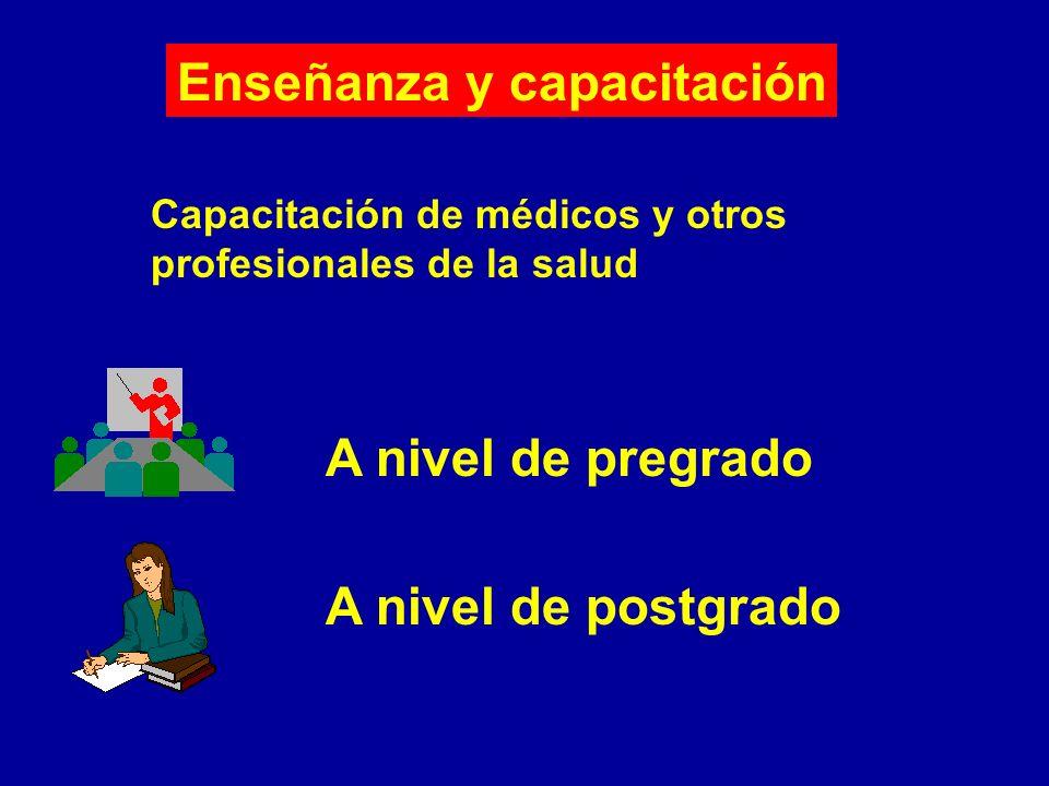 A nivel de pregrado Enseñanza y capacitación A nivel de postgrado Capacitación de médicos y otros profesionales de la salud