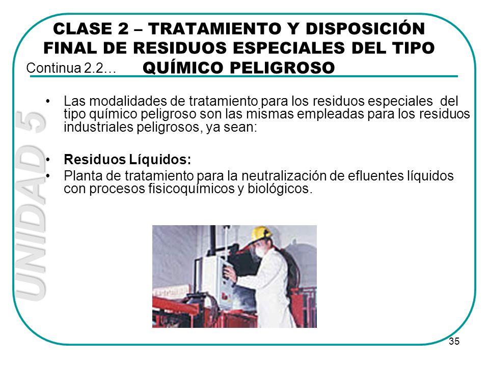 UNIDAD 5 35 Las modalidades de tratamiento para los residuos especiales del tipo químico peligroso son las mismas empleadas para los residuos industri