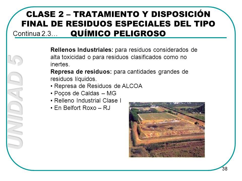 UNIDAD 5 38 CLASE 2 – TRATAMIENTO Y DISPOSICIÓN FINAL DE RESIDUOS ESPECIALES DEL TIPO QUÍMICO PELIGROSO Continua 2.3… Rellenos Industriales: para resi