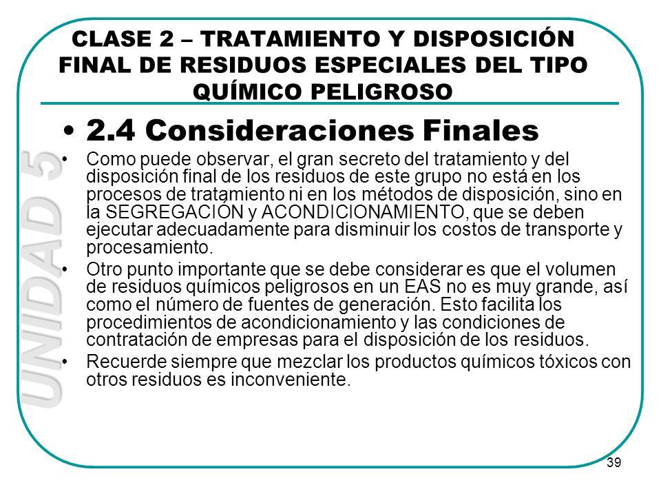 UNIDAD 5 39 2.4 Consideraciones Finales Como puede observar, el gran secreto del tratamiento y del disposición final de los residuos de este grupo no