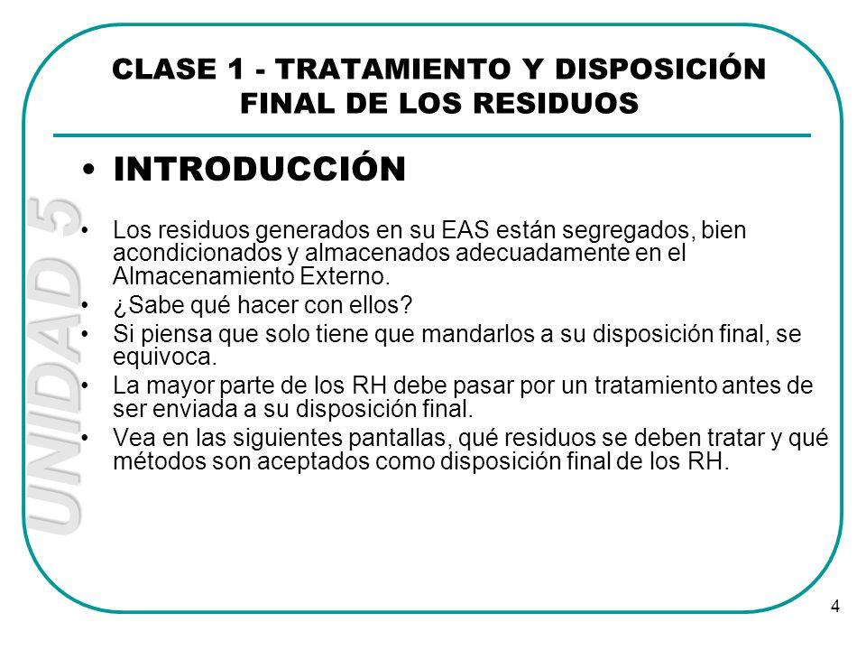 UNIDAD 5 4 INTRODUCCIÓN Los residuos generados en su EAS están segregados, bien acondicionados y almacenados adecuadamente en el Almacenamiento Extern