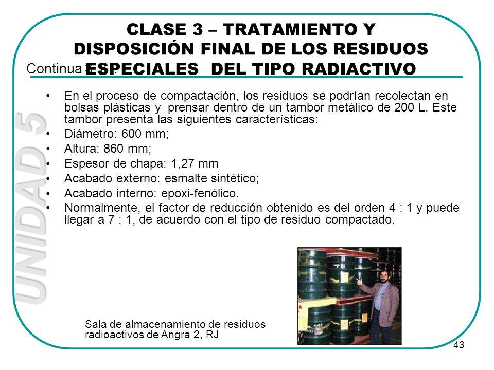 UNIDAD 5 43 En el proceso de compactación, los residuos se podrían recolectan en bolsas plásticas y prensar dentro de un tambor metálico de 200 L. Est