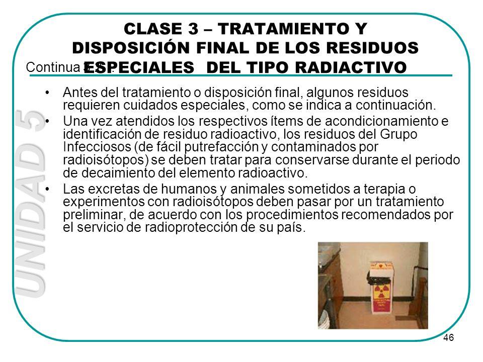 UNIDAD 5 46 Antes del tratamiento o disposición final, algunos residuos requieren cuidados especiales, como se indica a continuación. Una vez atendido