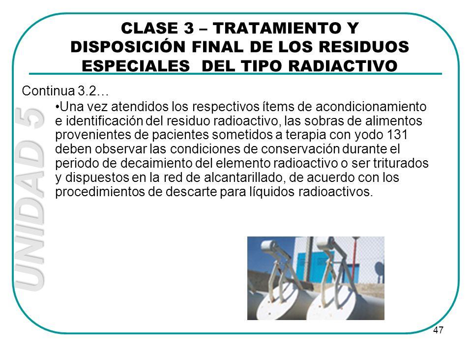 UNIDAD 5 47 Una vez atendidos los respectivos ítems de acondicionamiento e identificación del residuo radioactivo, las sobras de alimentos proveniente