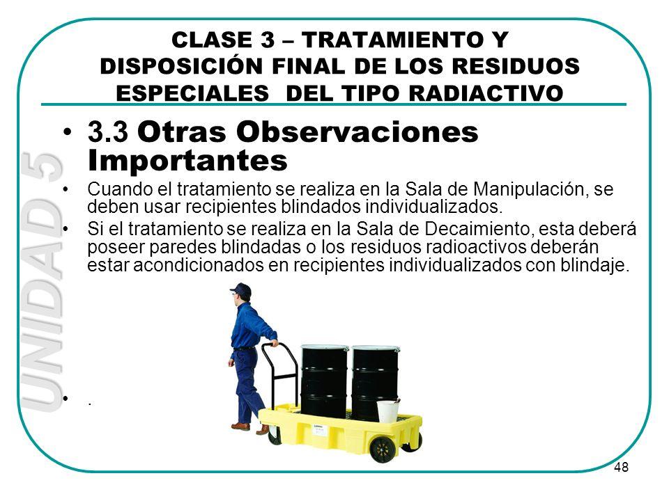 UNIDAD 5 48 3.3 Otras Observaciones Importantes Cuando el tratamiento se realiza en la Sala de Manipulación, se deben usar recipientes blindados indiv