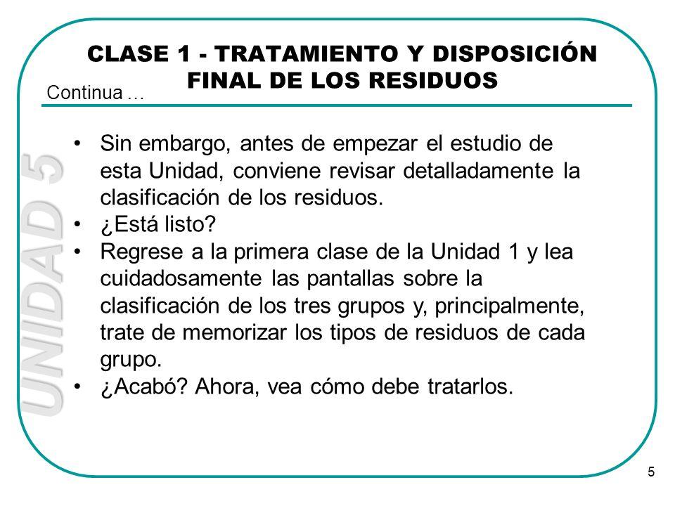 UNIDAD 5 5 CLASE 1 - TRATAMIENTO Y DISPOSICIÓN FINAL DE LOS RESIDUOS Continua … Sin embargo, antes de empezar el estudio de esta Unidad, conviene revi