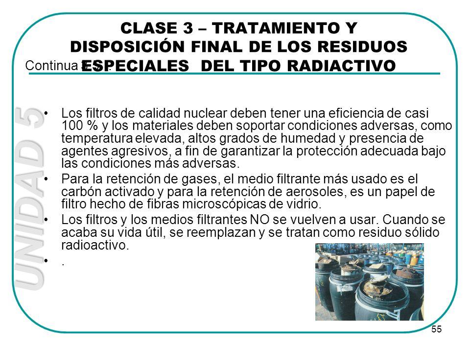UNIDAD 5 55 Los filtros de calidad nuclear deben tener una eficiencia de casi 100 % y los materiales deben soportar condiciones adversas, como tempera