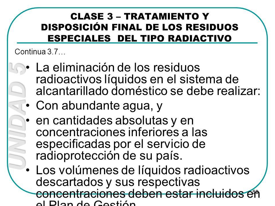UNIDAD 5 59 La eliminación de los residuos radioactivos líquidos en el sistema de alcantarillado doméstico se debe realizar: Con abundante agua, y en