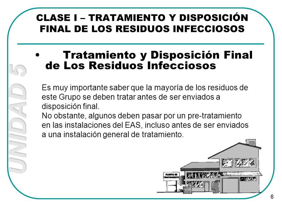 UNIDAD 5 6 CLASE I – TRATAMIENTO Y DISPOSICIÓN FINAL DE LOS RESIDUOS INFECCIOSOS Tratamiento y Disposición Final de Los Residuos Infecciosos Es muy im
