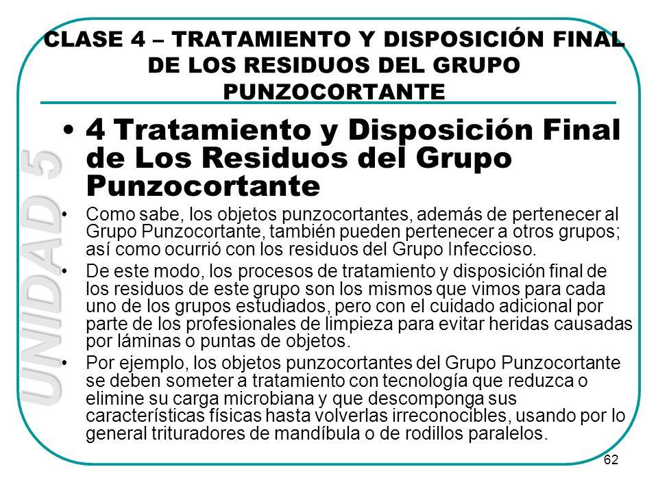 UNIDAD 5 62 CLASE 4 – TRATAMIENTO Y DISPOSICIÓN FINAL DE LOS RESIDUOS DEL GRUPO PUNZOCORTANTE 4 Tratamiento y Disposición Final de Los Residuos del Gr