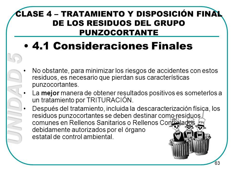 UNIDAD 5 63 4.1 Consideraciones Finales No obstante, para minimizar los riesgos de accidentes con estos residuos, es necesario que pierdan sus caracte