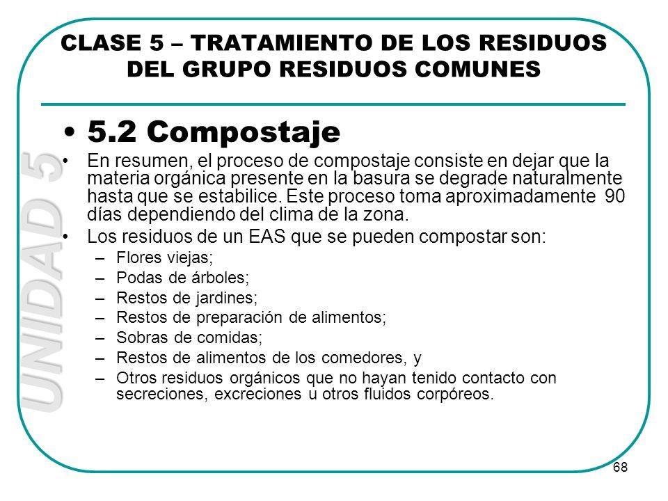 UNIDAD 5 68 5.2 Compostaje En resumen, el proceso de compostaje consiste en dejar que la materia orgánica presente en la basura se degrade naturalment