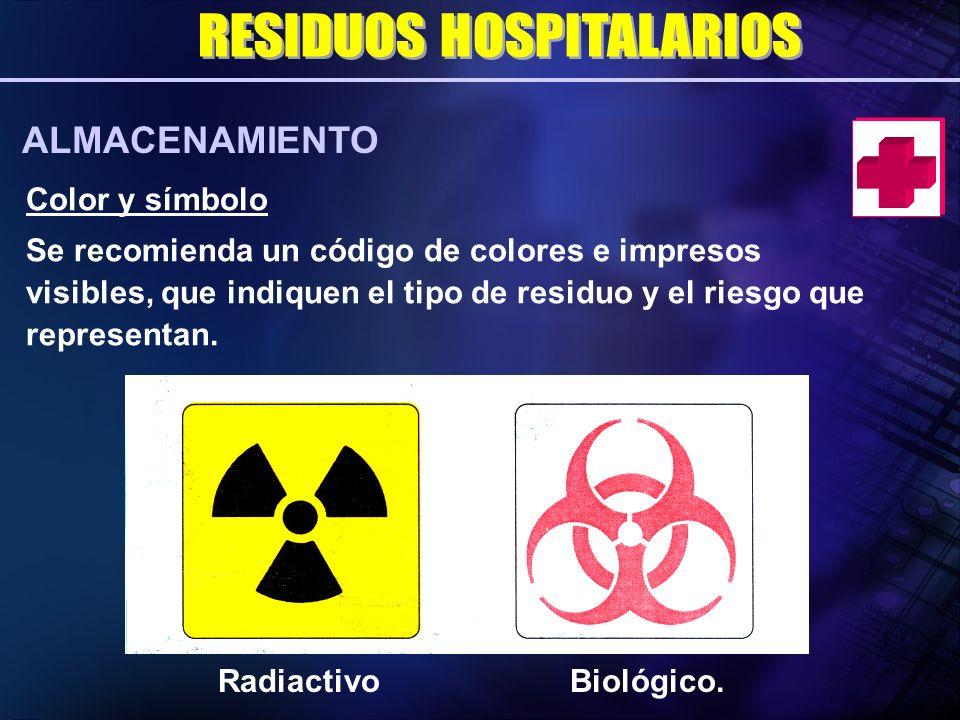 Color y símbolo Se recomienda un código de colores e impresos visibles, que indiquen el tipo de residuo y el riesgo que representan. RadiactivoBiológi