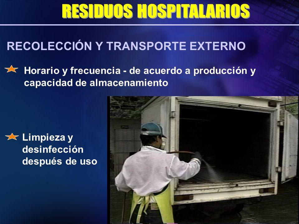 RECOLECCIÓN Y TRANSPORTE EXTERNO Limpieza y desinfección después de uso Horario y frecuencia - de acuerdo a producción y capacidad de almacenamiento