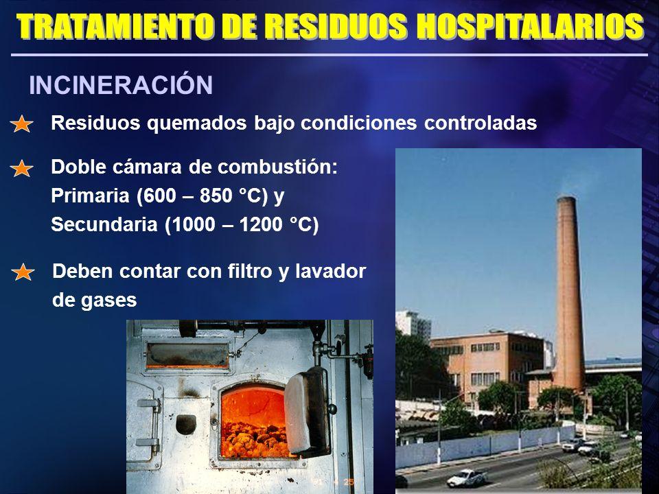 INCINERACIÓN Doble cámara de combustión: Primaria (600 – 850 °C) y Secundaria (1000 – 1200 °C) Deben contar con filtro y lavador de gases Residuos que
