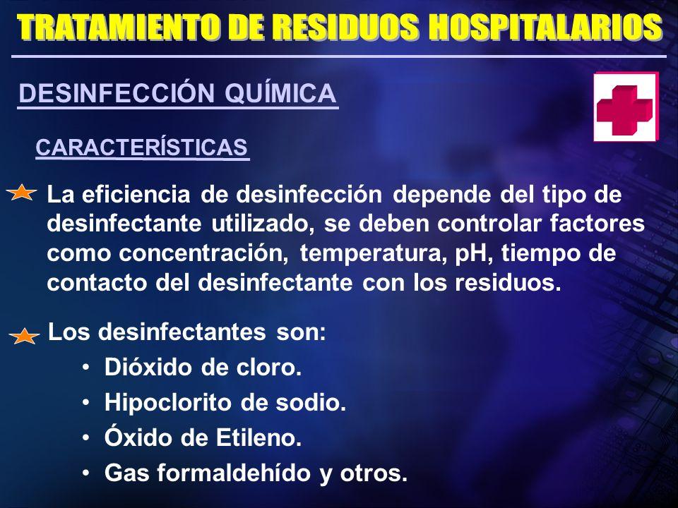 CARACTERÍSTICAS La eficiencia de desinfección depende del tipo de desinfectante utilizado, se deben controlar factores como concentración, temperatura