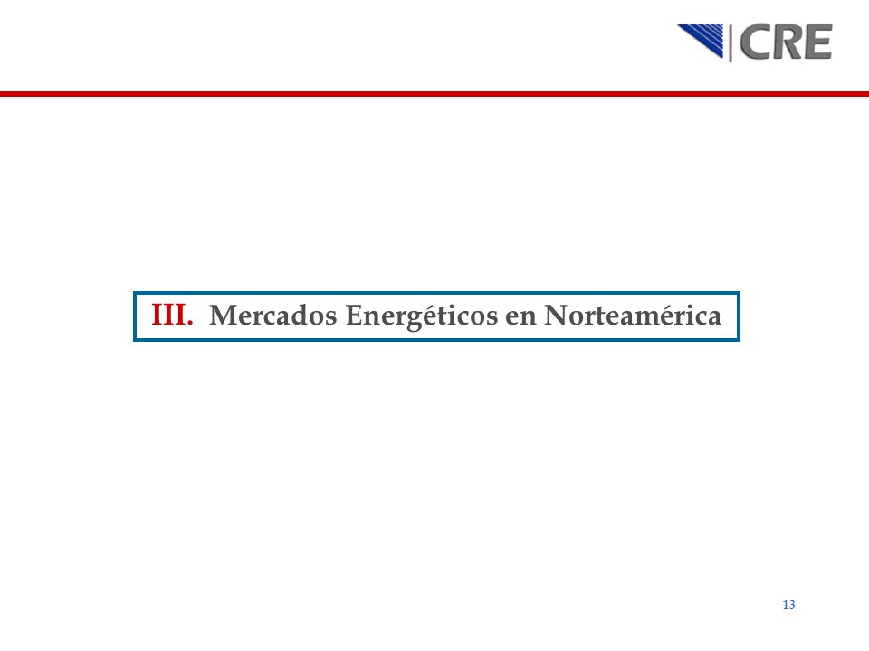 13 III. Mercados Energéticos en Norteamérica