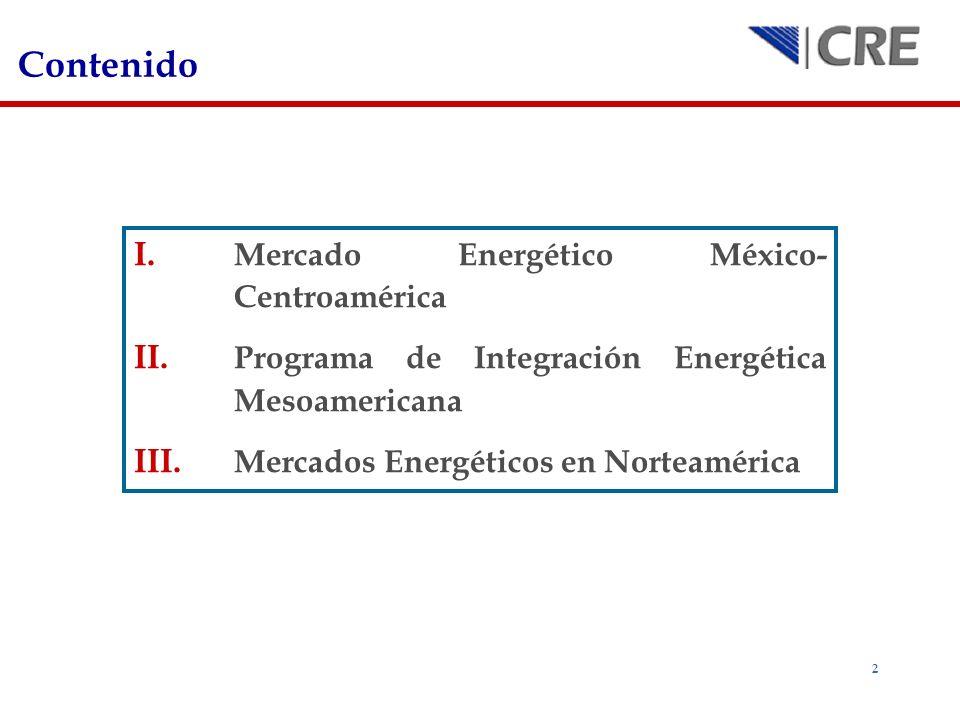 2 I. Mercado Energético México- Centroamérica II. Programa de Integración Energética Mesoamericana III. Mercados Energéticos en Norteamérica Contenido