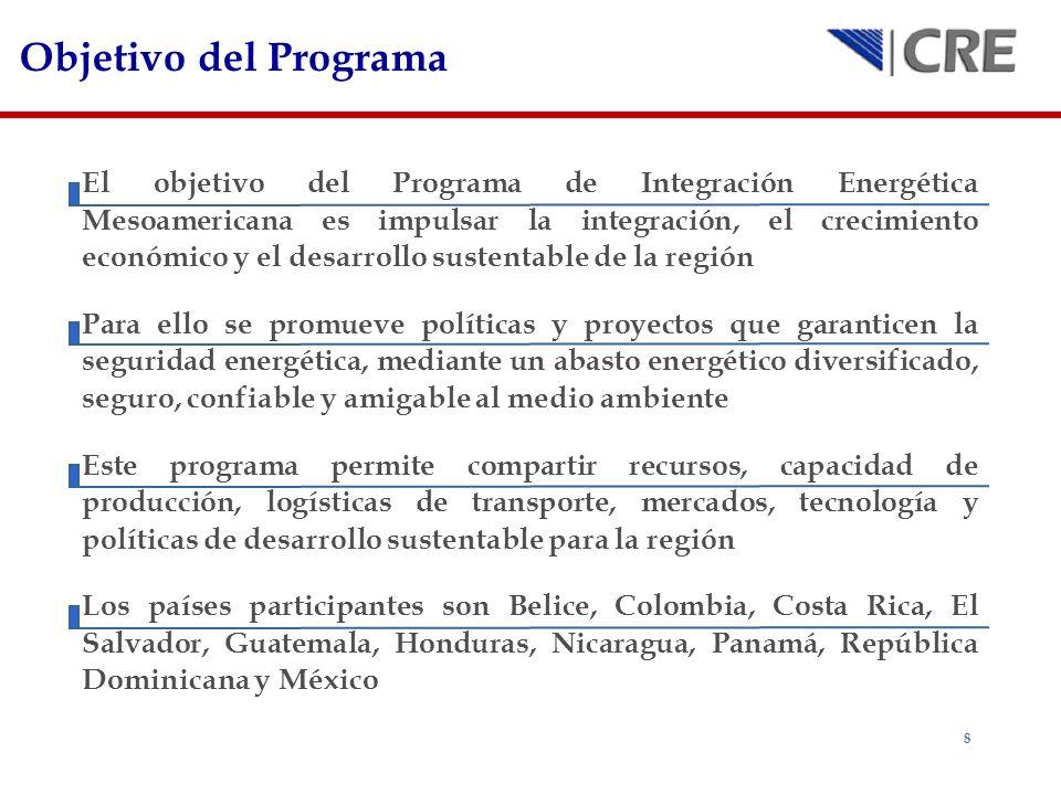 8 Objetivo del Programa El objetivo del Programa de Integración Energética Mesoamericana es impulsar la integración, el crecimiento económico y el des