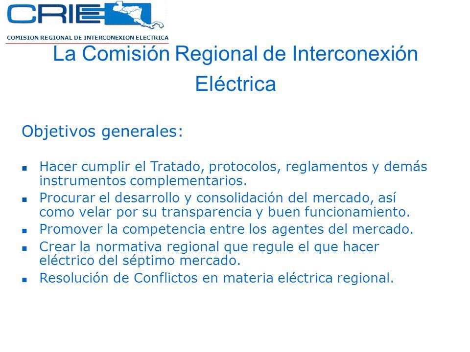 COMISION REGIONAL DE INTERCONEXION ELECTRICA La Comisión Regional de Interconexión Eléctrica Objetivos generales: Hacer cumplir el Tratado, protocolos