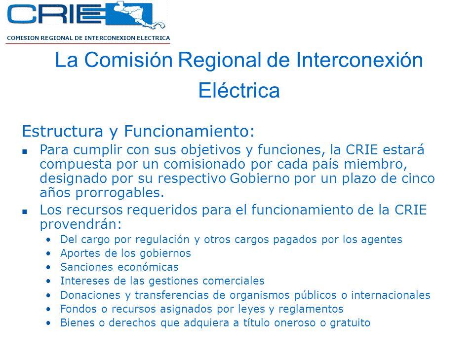 COMISION REGIONAL DE INTERCONEXION ELECTRICA La Comisión Regional de Interconexión Eléctrica Estructura y Funcionamiento: Para cumplir con sus objetiv