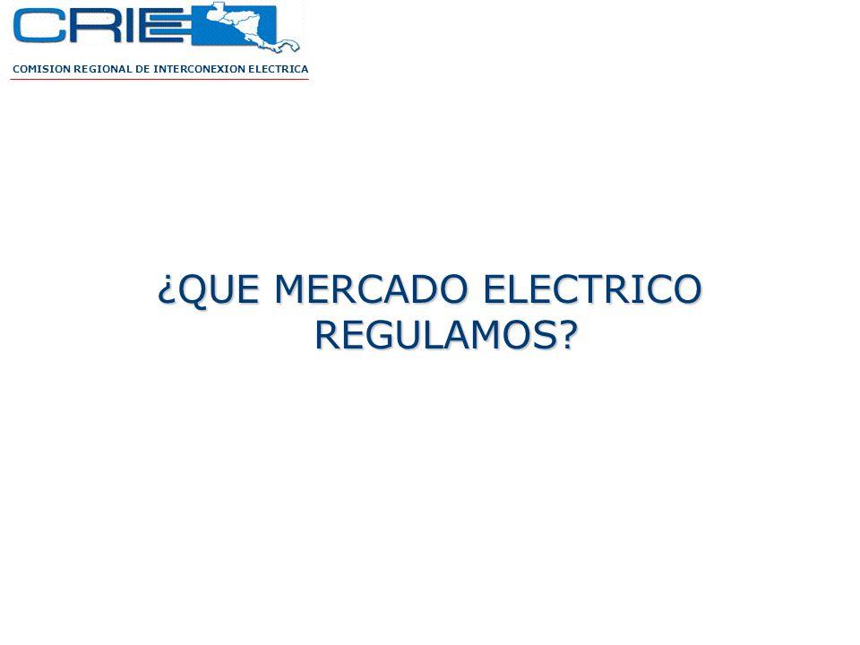 ¿QUE MERCADO ELECTRICO REGULAMOS? COMISION REGIONAL DE INTERCONEXION ELECTRICA