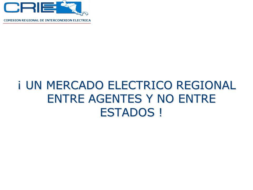 ¡ UN MERCADO ELECTRICO REGIONAL ENTRE AGENTES Y NO ENTRE ESTADOS ! COMISION REGIONAL DE INTERCONEXION ELECTRICA