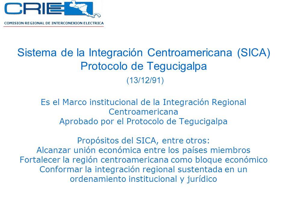 COMISION REGIONAL DE INTERCONEXION ELECTRICA Sistema de la Integración Centroamericana (SICA) Protocolo de Tegucigalpa (13/12/91) Es el Marco instituc