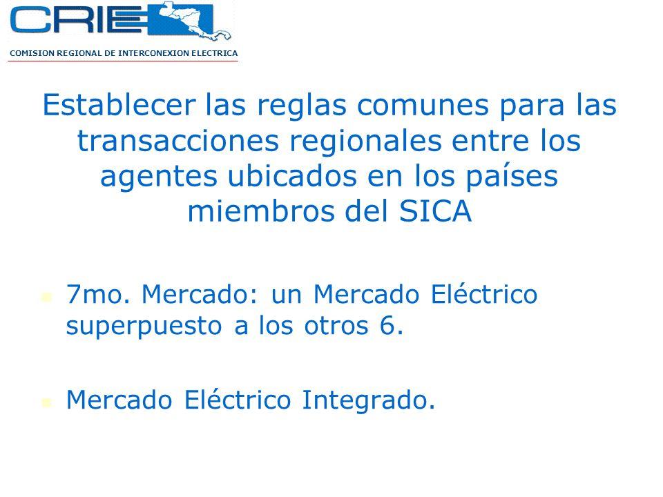 Establecer las reglas comunes para las transacciones regionales entre los agentes ubicados en los países miembros del SICA 7mo. Mercado: un Mercado El