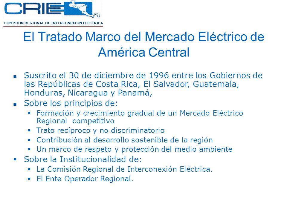 COMISION REGIONAL DE INTERCONEXION ELECTRICA El Tratado Marco del Mercado Eléctrico de América Central Suscrito el 30 de diciembre de 1996 entre los G