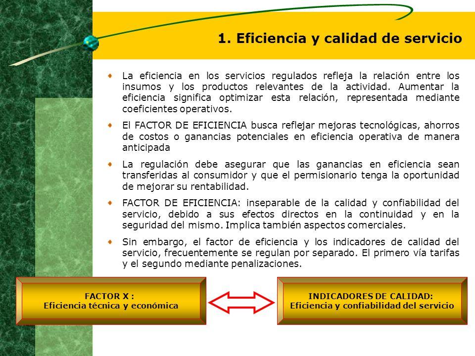 1. Eficiencia y calidad de servicio La eficiencia en los servicios regulados refleja la relación entre los insumos y los productos relevantes de la ac