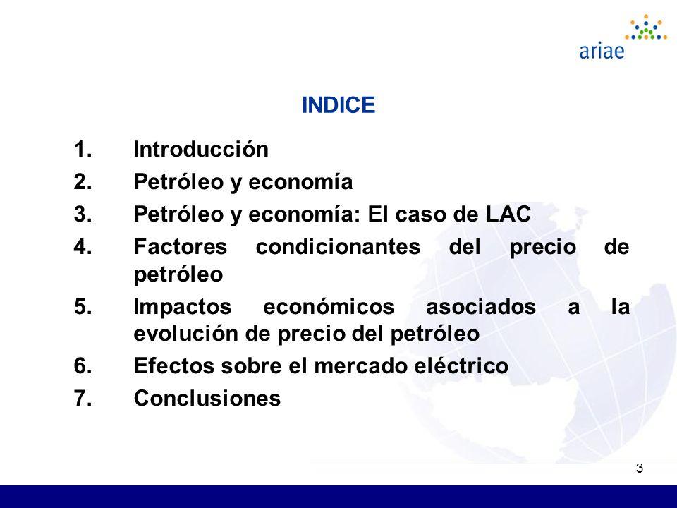 3 INDICE 1.Introducción 2.Petróleo y economía 3.Petróleo y economía: El caso de LAC 4.Factores condicionantes del precio de petróleo 5.Impactos económicos asociados a la evolución de precio del petróleo 6.Efectos sobre el mercado eléctrico 7.Conclusiones