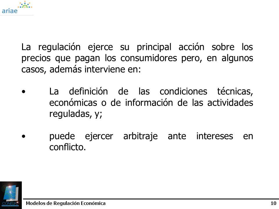 Modelos de Regulación Económica10 La regulación ejerce su principal acción sobre los precios que pagan los consumidores pero, en algunos casos, además