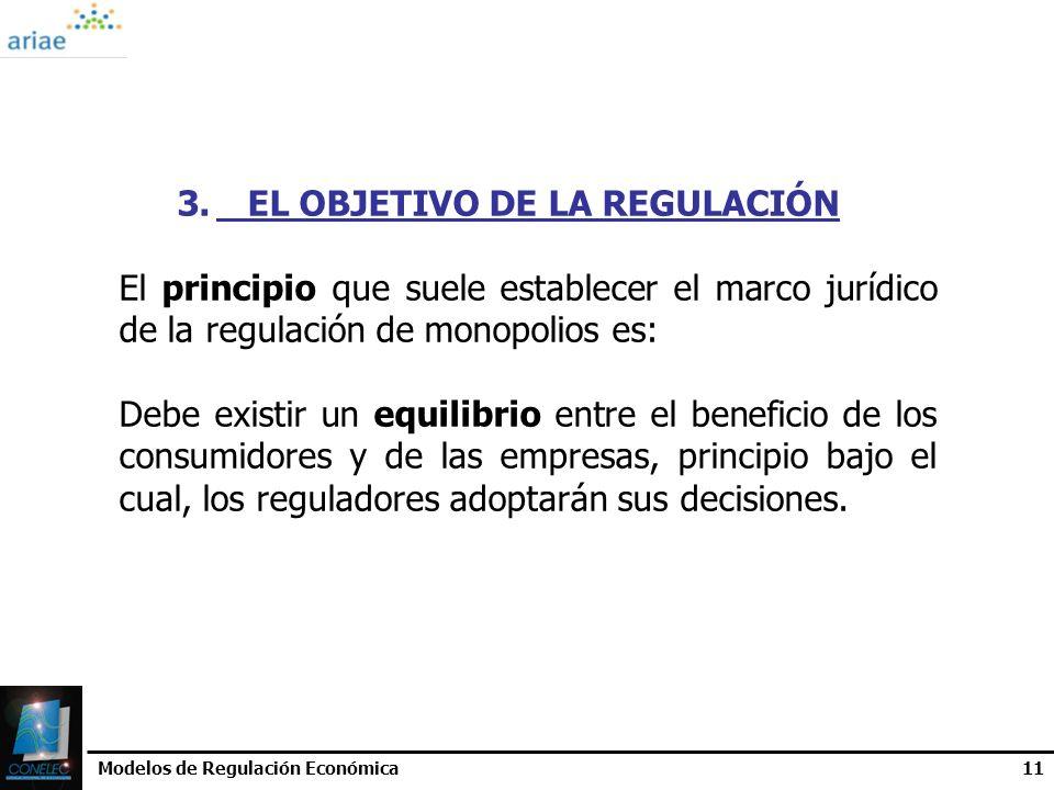 Modelos de Regulación Económica11 3. EL OBJETIVO DE LA REGULACIÓN El principio que suele establecer el marco jurídico de la regulación de monopolios e