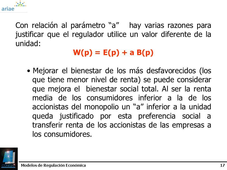 Modelos de Regulación Económica17 Con relación al parámetro a hay varias razones para justificar que el regulador utilice un valor diferente de la uni
