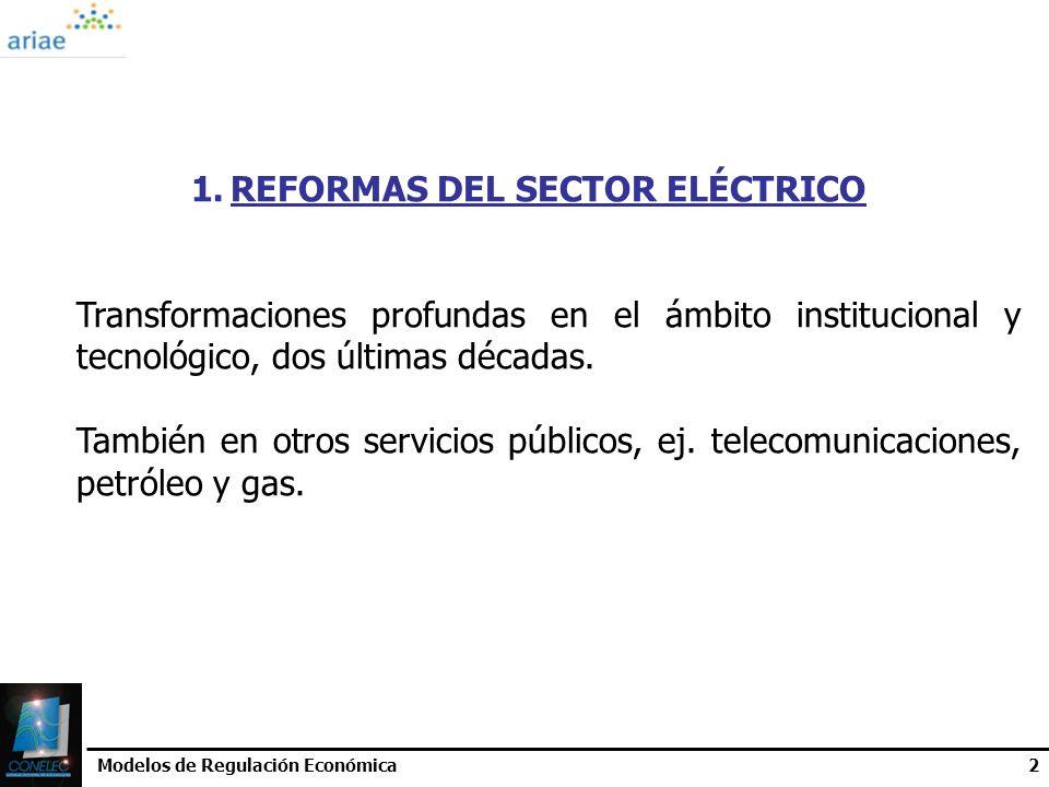 Modelos de Regulación Económica2 1.REFORMAS DEL SECTOR ELÉCTRICO Transformaciones profundas en el ámbito institucional y tecnológico, dos últimas déca