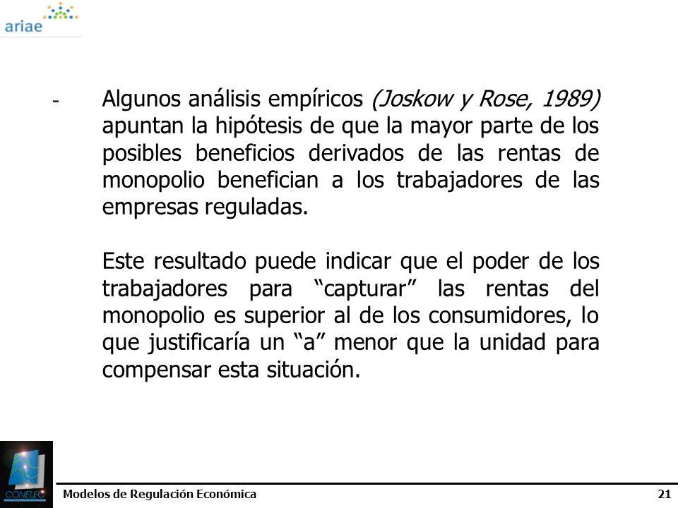 Modelos de Regulación Económica21 - Algunos análisis empíricos (Joskow y Rose, 1989) apuntan la hipótesis de que la mayor parte de los posibles benefi